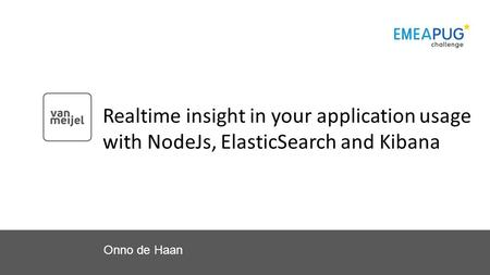 Realtime insight in your application usage with NodeJs, ElasticSearch and Kibana Onno de Haan.