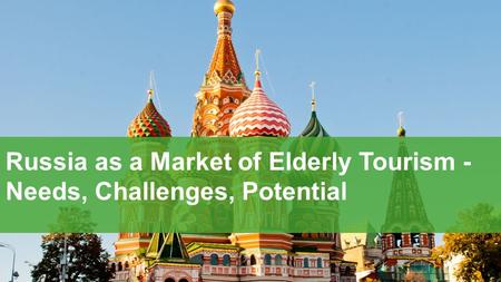 PAGE 1 WWW.DESIGNDISTRICT.COM Russia as a Market of Elderly Tourism - Needs, Challenges, Potential.