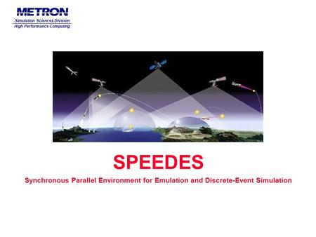 SPEEDES Synchronous Parallel Environment for Emulation and Discrete-Event Simulation Simulation Sciences Division High Performance Computing.