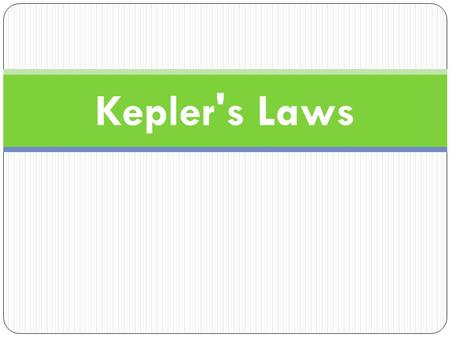 Kepler's Laws. History Lesson Tycho Brahe – had a state of the art observatory where he plotted the orbits of planets for years. He was not well respected.