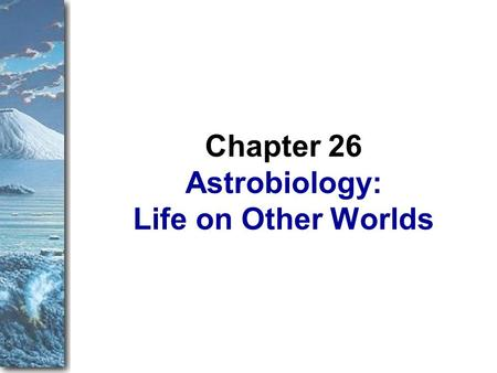 Astrobiology: Life on <strong>Other</strong> Worlds Chapter 26. This chapter is either unnecessary or vital. If you believe that astronomy is the study of the physical.