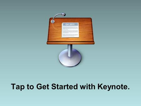 Tap to Get Started with Keynote.. Presentations Create new presentations and find the ones you've worked on before. Your progress is saved automatically.