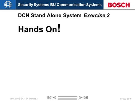 Security Systems BU Communication Systems ST/SEU-CO 1 DCN SA Exercise 2 26.01.2005 DCN Stand Alone System Exercise 2 Hands On !