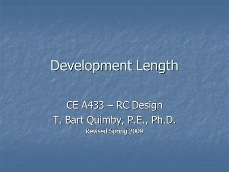 CE A433 – RC Design T. Bart Quimby, P.E., Ph.D. Revised Spring 2009