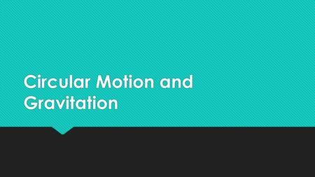 Circular Motion and Gravitation. Review What if?