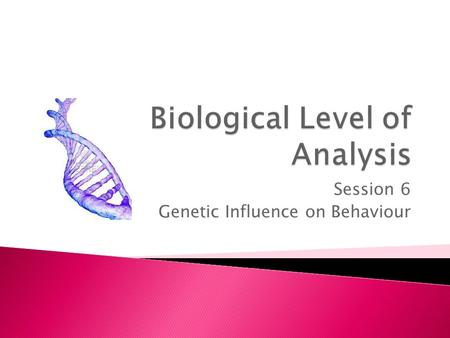 Session 6 Genetic Influence on Behaviour. What do attached ear lobes, blue eyes, and tongue-rolling have in common?