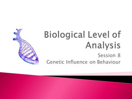 Session 8 Genetic Influence on Behaviour. What do attached ear lobes, blue eyes, and tongue-rolling have in common?