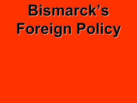 Bismarck's Foreign Policy. Bismarck's Foreign Policy Aims before 1870 - Make Prussian influence greater than Austria's amongst the German States (nations.