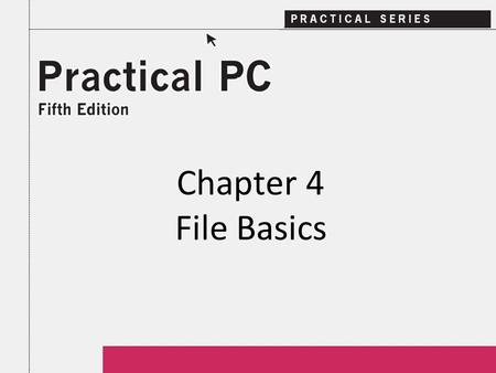 Chapter 4 File Basics. 2Practical PC 5 th Edition Chapter 4 Getting Started In this Chapter, you will learn: − What is a file − How to save a file − How.
