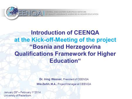 January 29 th – February 1 st 2014 University of Paderborn. Dr. Iring Wasser, President of CEENQA Mila Zarkh, M.A., Project Manager at CEENQA Introduction.