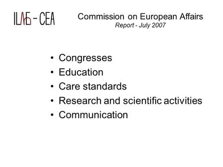 Congresses Education Care standards Research and scientific activities Communication Commission on European Affairs Report - July 2007.