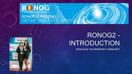 RONOG2 - INTRODUCTION INTERLAN & THE OPERATORS' COMMUNITY.