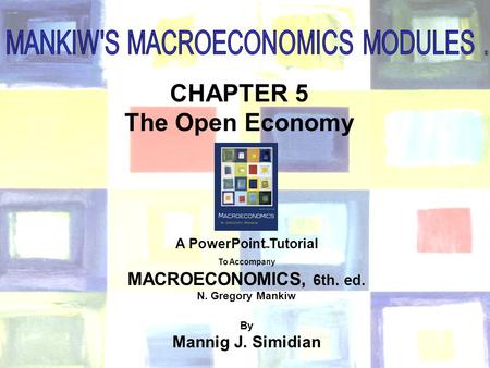 Chapter Five 1 CHAPTER 5 The Open Economy ® A PowerPoint  Tutorial To Accompany MACROECONOMICS, 6th. ed. N. Gregory Mankiw By Mannig J. Simidian.