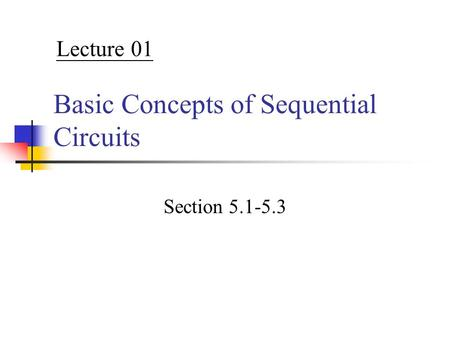 Basic Concepts of Sequential Circuits Section 5.1-5.3 Lecture 01.