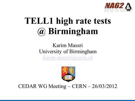 TELL1 high rate Birmingham Karim Massri University of Birmingham CEDAR WG Meeting – CERN – 26/03/2012.