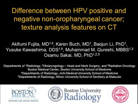 Difference between HPV positive and negative non-oropharyngeal cancer; texture analysis features on CT Akifumi Fujita, MD 1,4, Karen Buch, MD 1, Baojun.