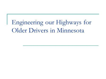 Engineering our Highways for Older Drivers in Minnesota.