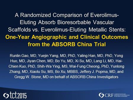 A Randomized Comparison of Everolimus-­ Eluting Absorb Bioresorbable Vascular Scaffolds vs. Everolimus-Eluting Metallic Stents: One-Year Angiographic and.