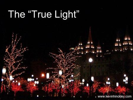"The ""True Light"" www.kevinhinckley.com. Well, that's not good!"