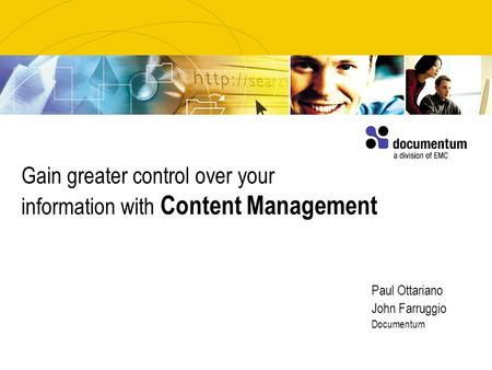 Gain greater control over your information with Content Management Paul Ottariano John Farruggio Documentum.