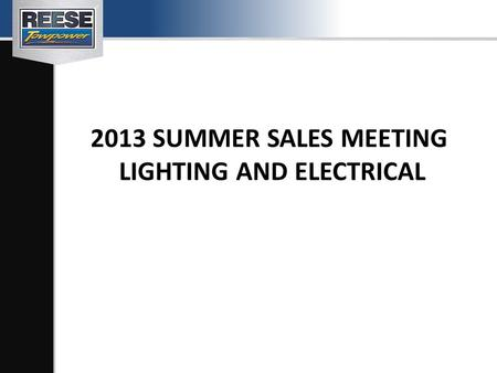 2013 SUMMER SALES MEETING LIGHTING AND ELECTRICAL.