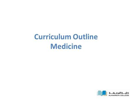 Curriculum Outline Medicine. Degree Requirements The degree offered: – Bachelor degree (Bachelor of Medicine and Surgery, MBBS) Requires six years of.