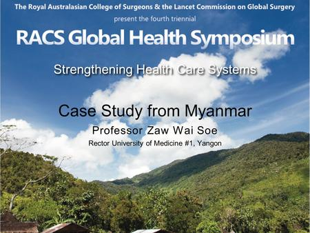 Case Study from Myanmar Professor Zaw Wai Soe Rector University of Medicine #1, Yangon Strengthening Health Care Systems.