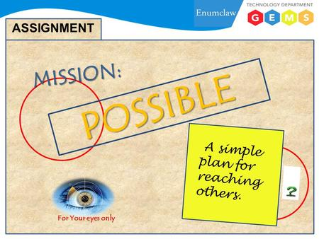 ASSIGNMENTMISSION: POSSIBLE A simple plan for reaching others. For Your eyes only.