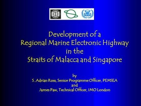 Development of a Regional Marine Electronic Highway in the Straits of Malacca and Singapore by S. Adrian Ross, Senior Programme Officer, PEMSEA and James.