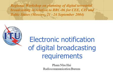 Regional Workshop on planning of digital terrestrial broadcasting in relation to RRC-06 for CEE, CIS and Baltic States (Moscow, 21 –24 September 2004)
