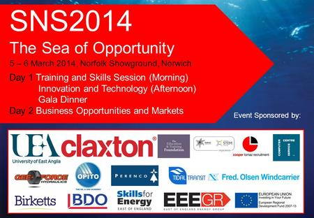 SNS2014 The Sea of Opportunity 5 – 6 March 2014, Norfolk Showground, Norwich Day 1 Training and Skills Session (Morning) Innovation and Technology (Afternoon)