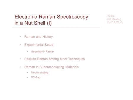 Electronic Raman Spectroscopy in a Nut Shell (I) Yu He SC Meeting Oct 10, 2013 Raman and History Experimental Setup Geometry in Raman Position Raman among.
