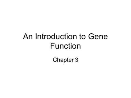 An Introduction to Gene Function Chapter 3. Overview of gene expression Producing a protein from information in a DNA is two step process Transcription.
