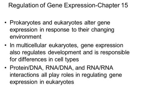 Regulation of Gene Expression-Chapter 15 Prokaryotes and eukaryotes alter gene expression in response to their changing environment In multicellular eukaryotes,