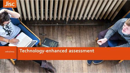 20/11/2015 Technology-enhanced assessment. Overview 20/11/2015 Technology-enhanced assessment and feedback › Introductions and context › Assessment and.