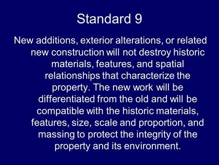 Standard 9 New additions, exterior alterations, or related new construction will not destroy historic materials, features, and spatial relationships that.
