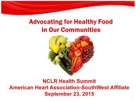 -Strictly Confidential- 1 NCLR Health Summit American Heart Association-SouthWest Affiliate September 23, 2015 Advocating for Healthy Food in Our Communities.