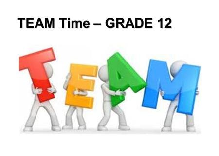 TEAM Time – GRADE 12. Senior Class Voting – Thursday, Sept 24 Bring valid picture ID CLASS COLORS: Navy and Cream Navy and Gold Navy and Silver Navy and.