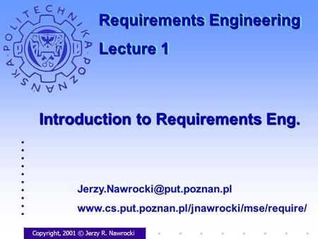 Introduction to Requirements Eng. Copyright, 2001 © Jerzy R. Nawrocki  Requirements.
