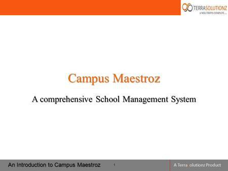 A Terrasolutionz Product Campus Maestroz A comprehensive School Management System An Introduction to Campus Maestroz 1.
