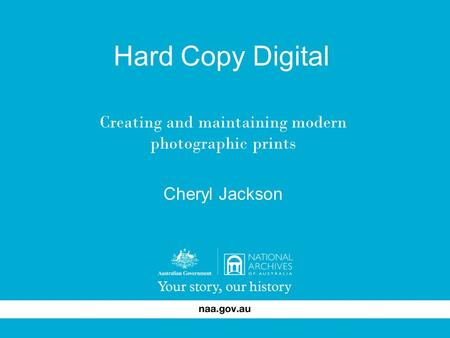 Hard Copy Digital Creating and maintaining modern photographic prints Cheryl Jackson.