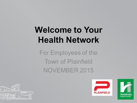 Welcome to Your Health Network For Employees of the Town of Plainfield NOVEMBER 2015.