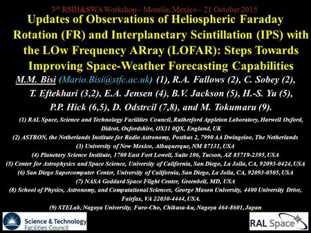 3 rd RSIH&SWA Workshop – Morelia, Mexico – 21 October 2015 Updates of Observations of Heliospheric Faraday Rotation (FR) and Interplanetary Scintillation.