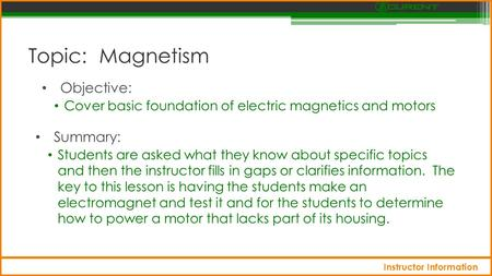 Topic: Magnetism Objective: Cover basic foundation of electric magnetics and motors Summary: Students are asked what they know about specific topics and.