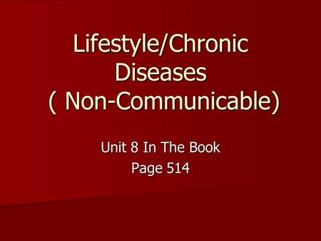 Lifestyle/Chronic Diseases ( Non-Communicable) Unit 8 In The Book Page 514.