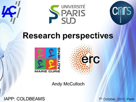 Research perspectives IAPP: COLDBEAMS 7 th October, 2013, Paris Andy McCulloch.