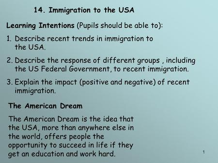1 14. Immigration to the USA Learning Intentions (Pupils should be able to): 1.Describe recent trends in immigration to the USA. 2.Describe the response.