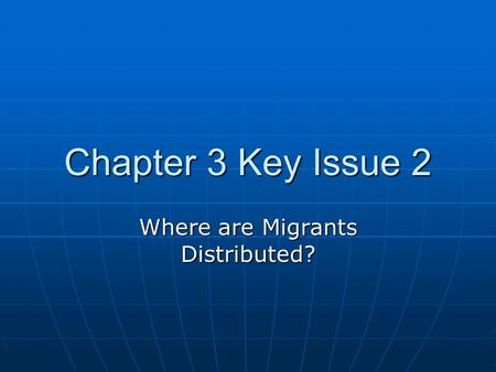 Chapter 3 Key Issue 2 Where are Migrants Distributed?