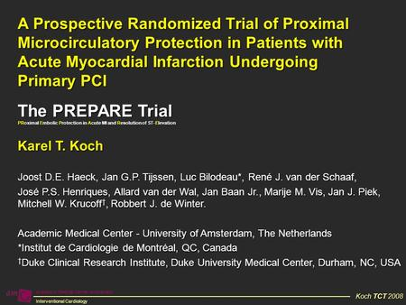 Academic Medical Center Amsterdam Interventional Cardiology Koch TCT 2008 A Prospective Randomized Trial of Proximal Microcirculatory Protection in Patients.