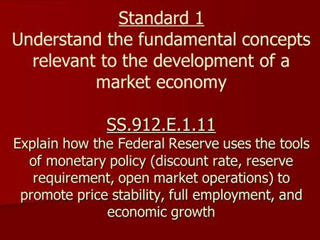 SS.912.E.1.11 Explain how the Federal Reserve uses the tools of monetary policy (discount rate, reserve requirement, open market operations) to promote.
